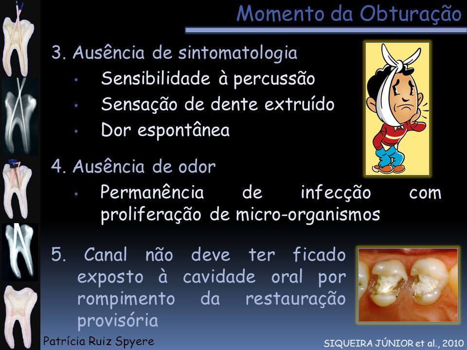 Momento da Obturação 3. Ausência de sintomatologia Sensibilidade à percussão Sensação de dente extruído Dor espontânea SIQUEIRA JÚNIOR et al., 2010 4.