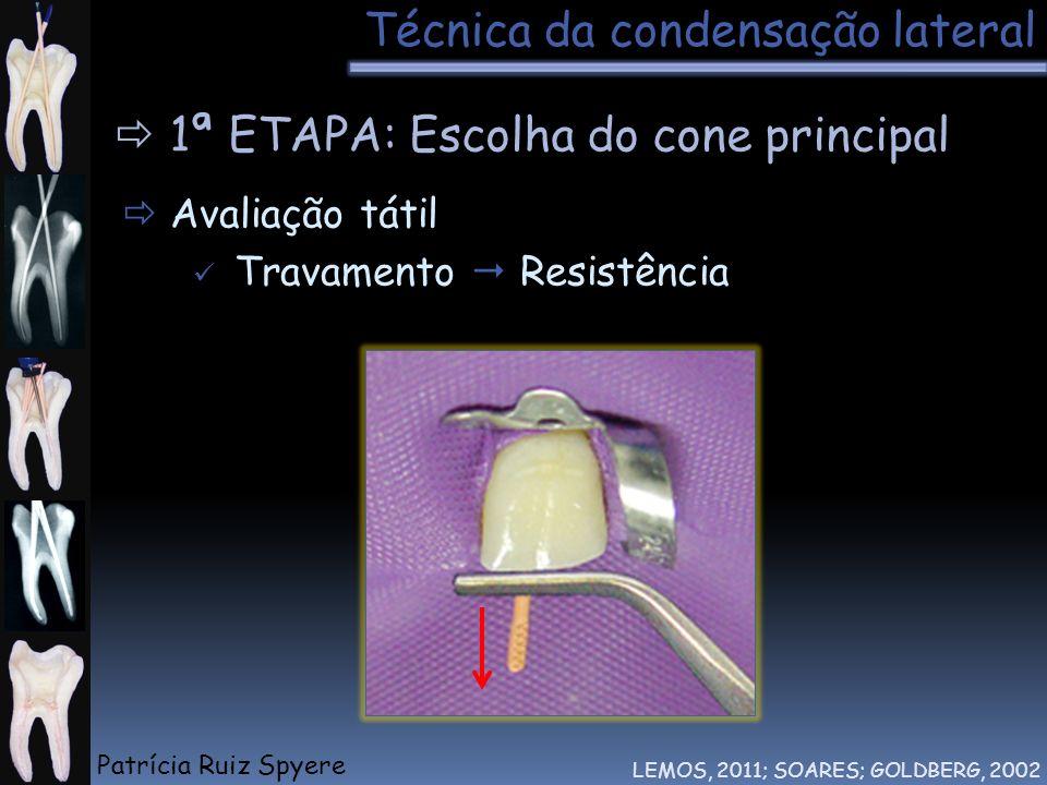 Técnica da condensação lateral LEMOS, 2011; SOARES; GOLDBERG, 2002 1ª ETAPA: Escolha do cone principal Avaliação tátil Travamento Resistência Tátil Pa