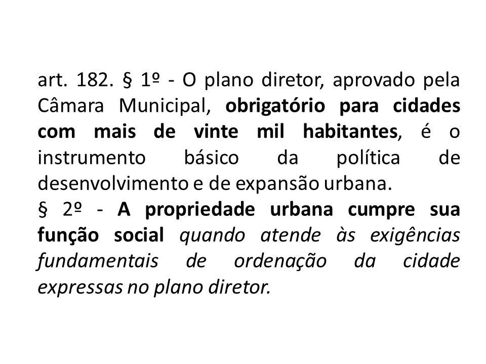 art. 182. § 1º - O plano diretor, aprovado pela Câmara Municipal, obrigatório para cidades com mais de vinte mil habitantes, é o instrumento básico da