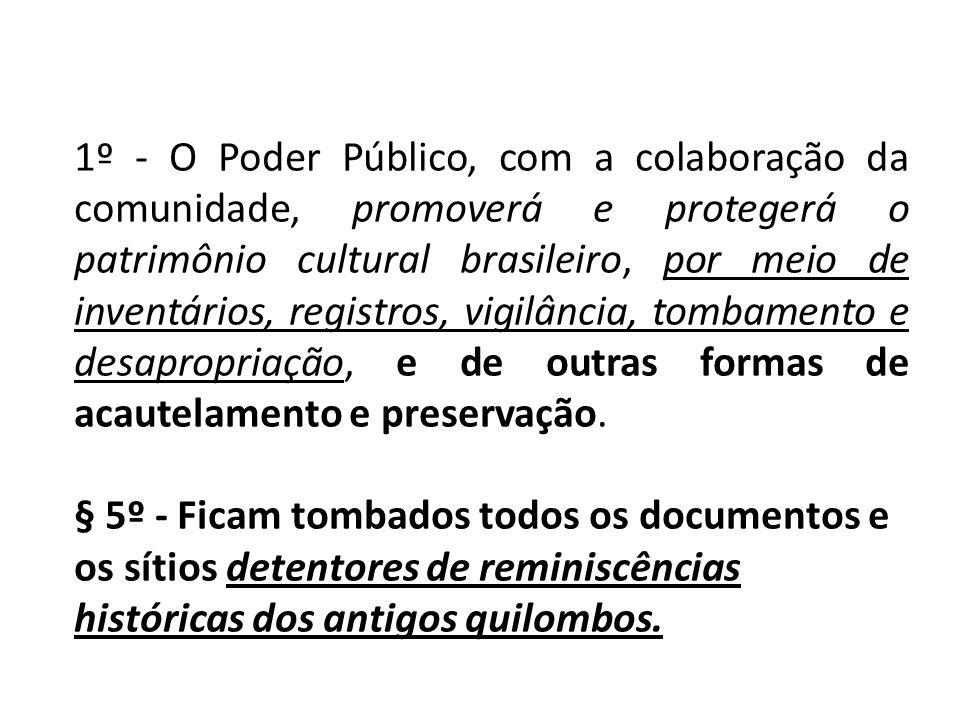 1º - O Poder Público, com a colaboração da comunidade, promoverá e protegerá o patrimônio cultural brasileiro, por meio de inventários, registros, vig