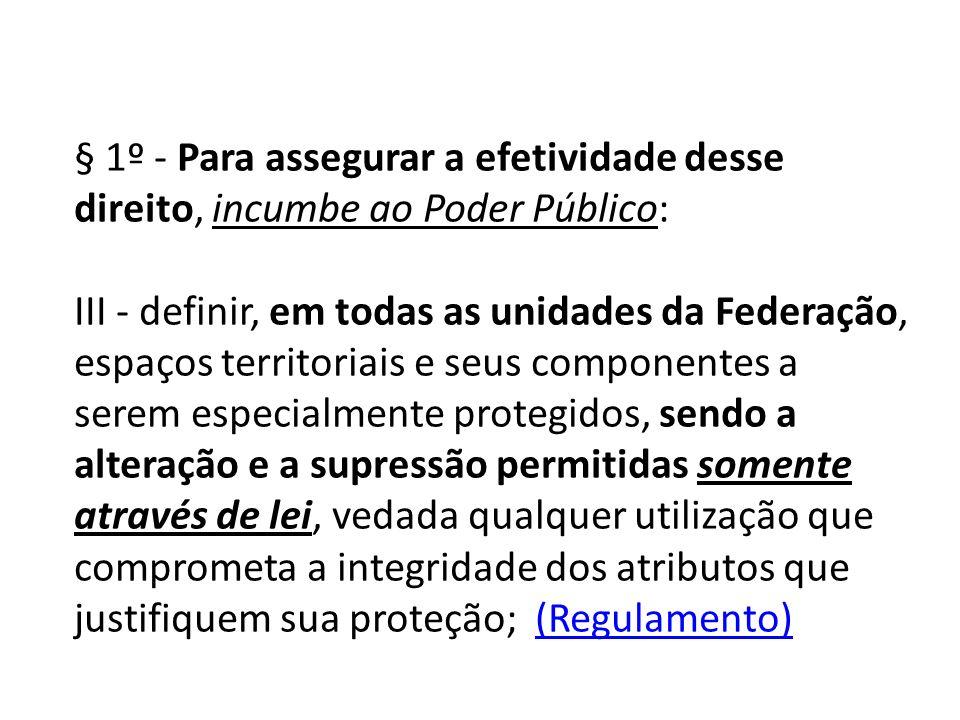 § 1º - Para assegurar a efetividade desse direito, incumbe ao Poder Público: III - definir, em todas as unidades da Federação, espaços territoriais e