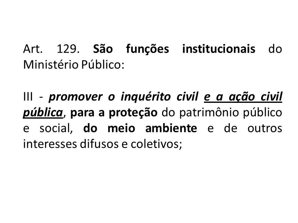 Art. 129. São funções institucionais do Ministério Público: III - promover o inquérito civil e a ação civil pública, para a proteção do patrimônio púb