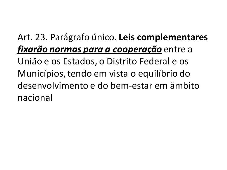 Art. 23. Parágrafo único. Leis complementares fixarão normas para a cooperação entre a União e os Estados, o Distrito Federal e os Municípios, tendo e