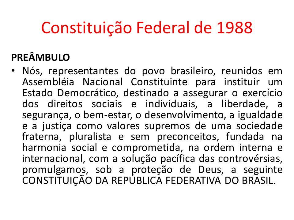 Constituição Federal de 1988 PREÂMBULO Nós, representantes do povo brasileiro, reunidos em Assembléia Nacional Constituinte para instituir um Estado D