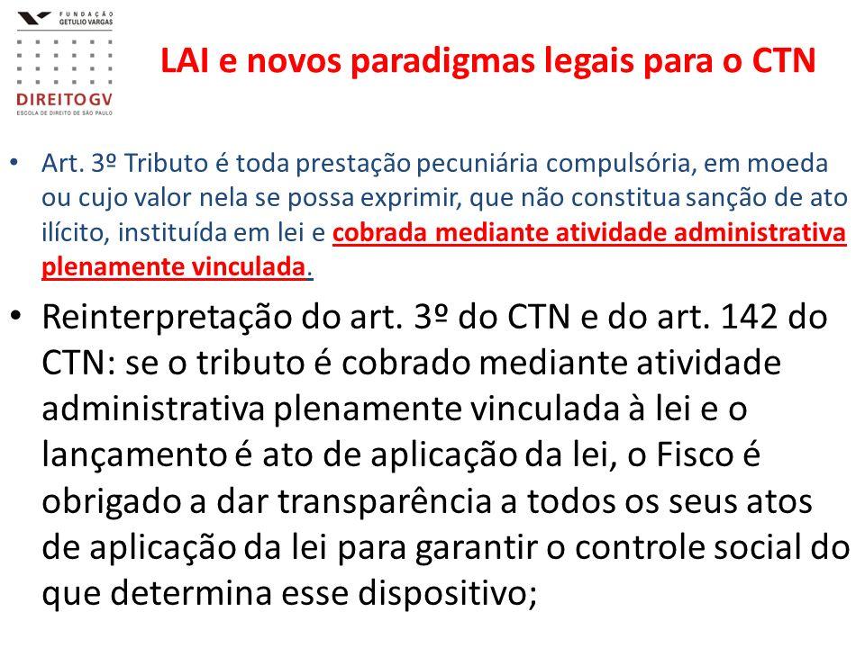LAI e novos paradigmas legais para o CTN Art. 3º Tributo é toda prestação pecuniária compulsória, em moeda ou cujo valor nela se possa exprimir, que n