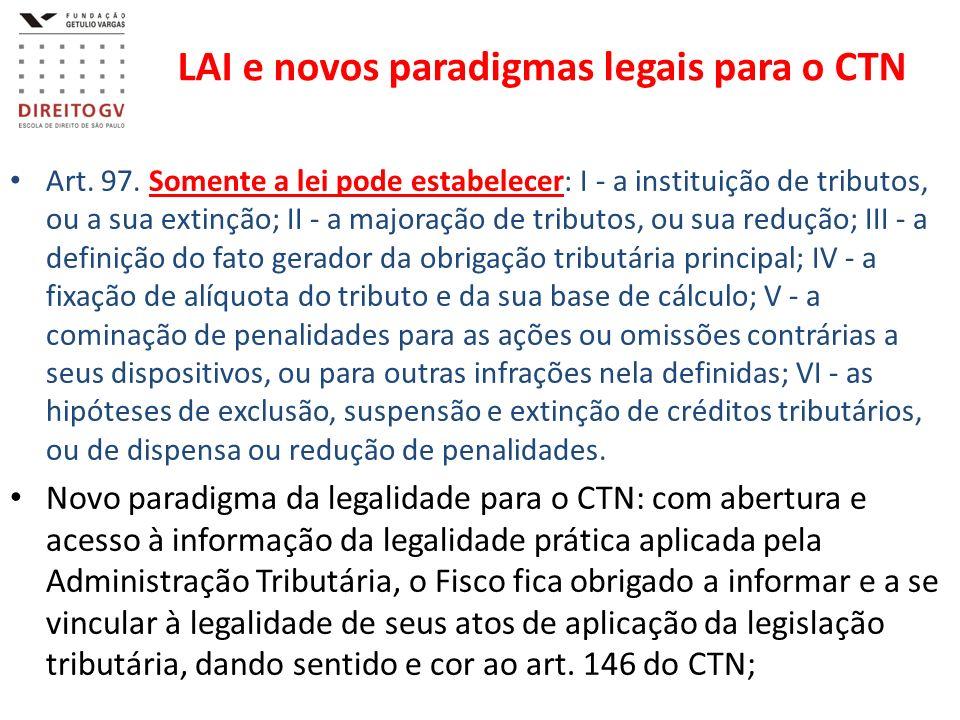 LAI e novos paradigmas legais para o CTN Art. 97. Somente a lei pode estabelecer: I - a instituição de tributos, ou a sua extinção; II - a majoração d