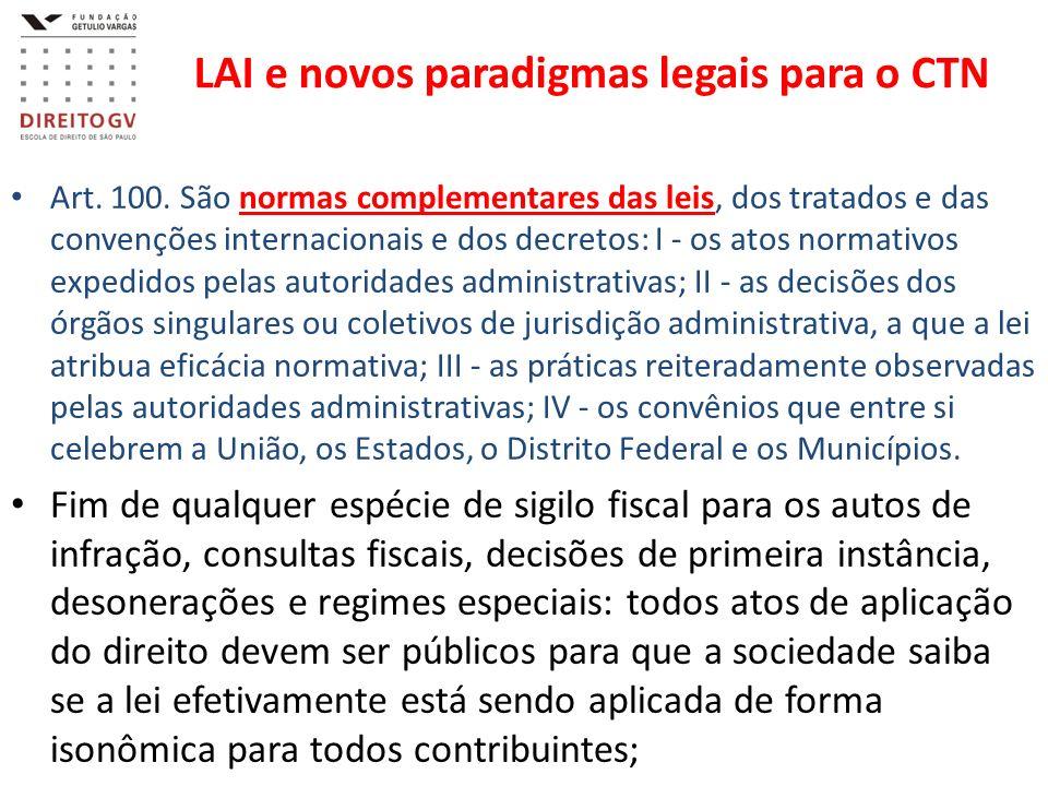 LAI e novos paradigmas legais para o CTN Art. 100. São normas complementares das leis, dos tratados e das convenções internacionais e dos decretos: I