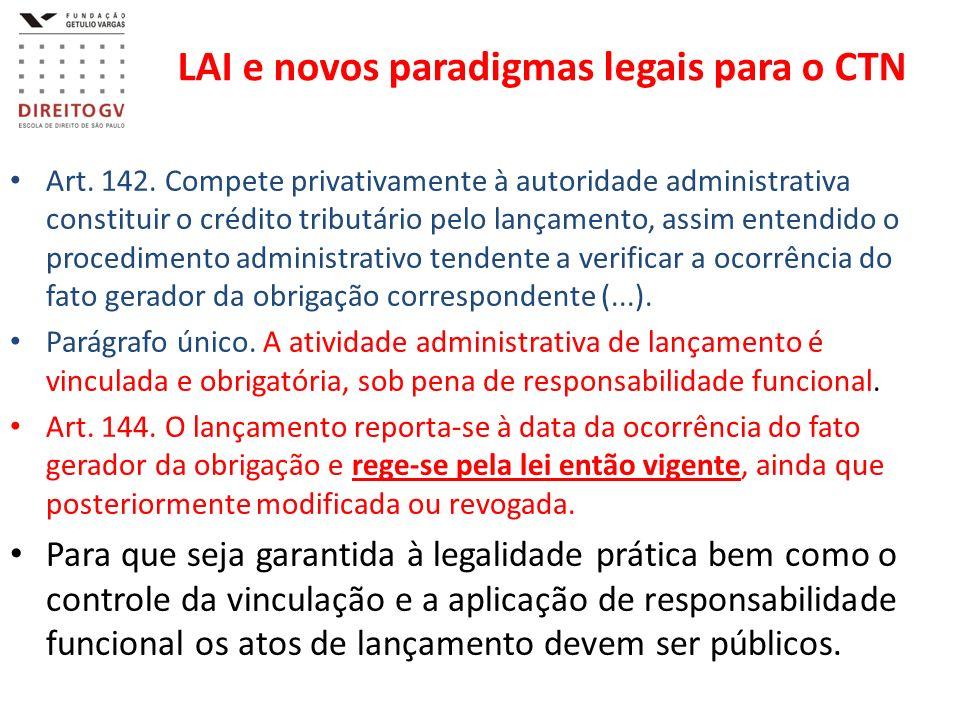LAI e novos paradigmas legais para o CTN Art. 142. Compete privativamente à autoridade administrativa constituir o crédito tributário pelo lançamento,