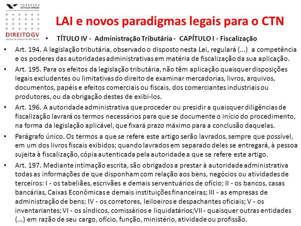 LAI e novos paradigmas legais para o CTN TÍTULO IV - Administração Tributária - CAPÍTULO I - Fiscalização Art. 194. A legislação tributária, observado