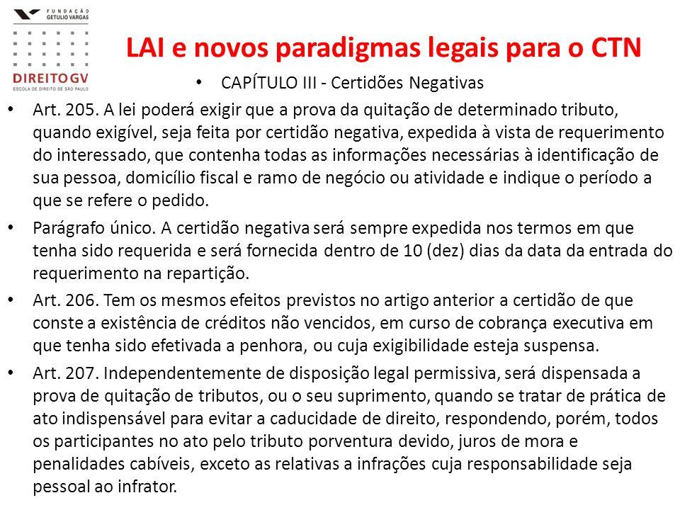 LAI e novos paradigmas legais para o CTN CAPÍTULO III - Certidões Negativas Art. 205. A lei poderá exigir que a prova da quitação de determinado tribu