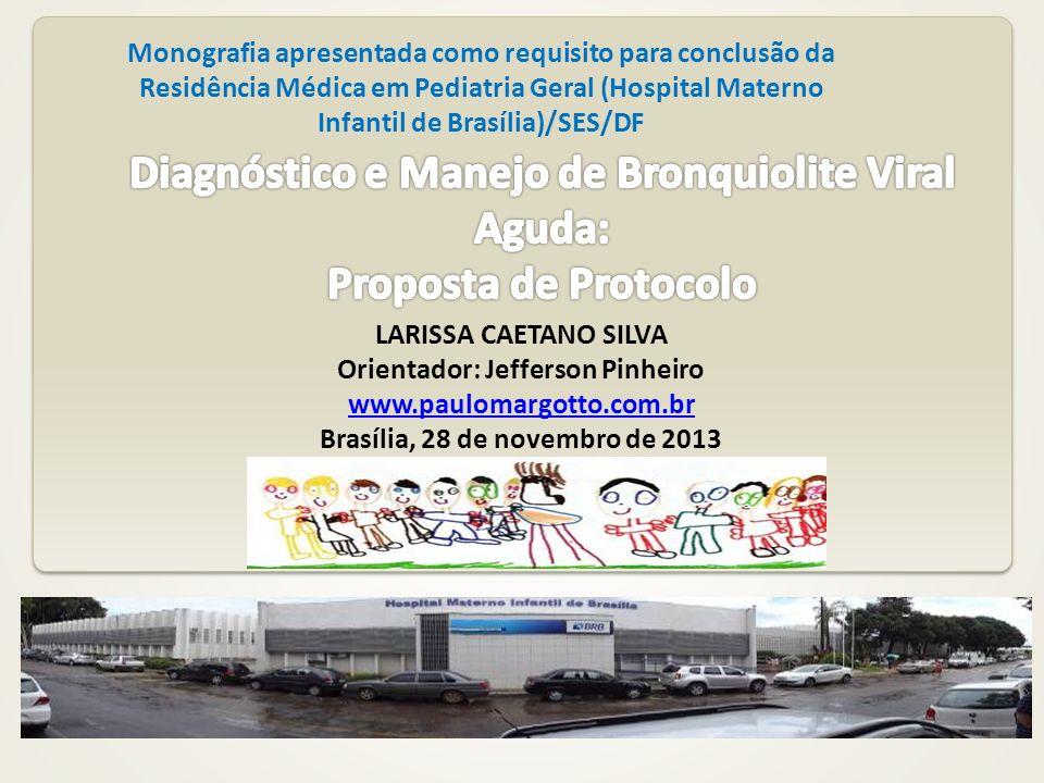 Protocolo Reavaliação em 60 minutos Com resposta parcial ou sem resposta Hipótese diagnóstica: Bronquiolite aguda Tratamento: -sem consenso -medidas de suporte