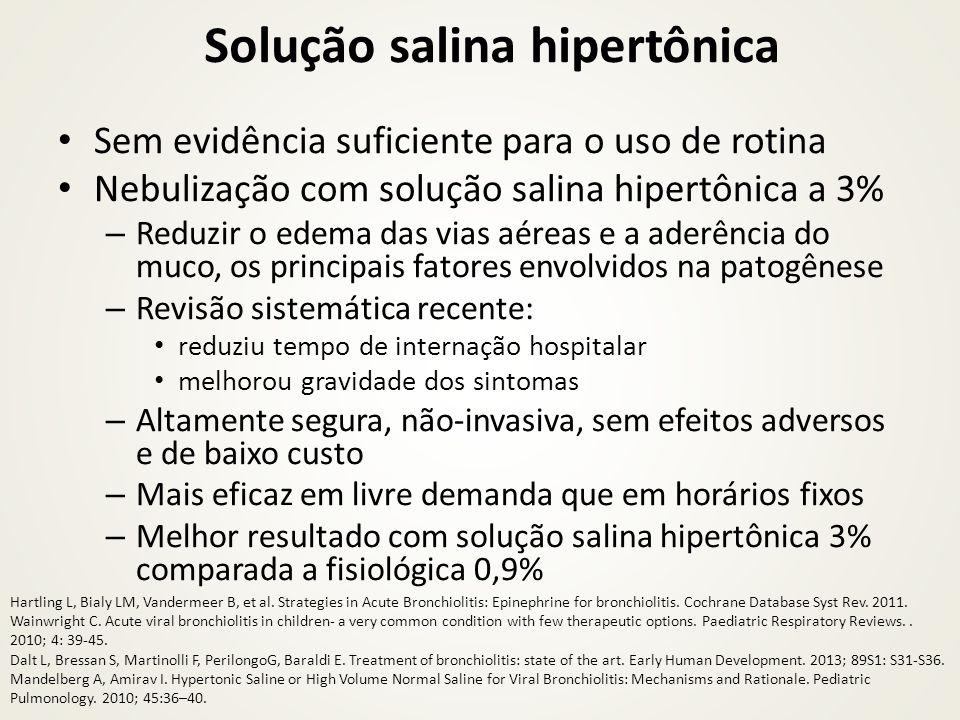 Solução salina hipertônica Sem evidência suficiente para o uso de rotina Nebulização com solução salina hipertônica a 3% – Reduzir o edema das vias aé