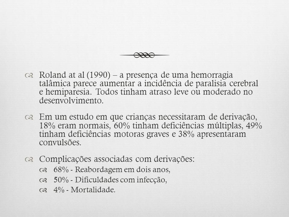 Roland at al (1990) – a presença de uma hemorragia talâmica parece aumentar a incidência de paralisia cerebral e hemiparesia. Todos tinham atraso leve