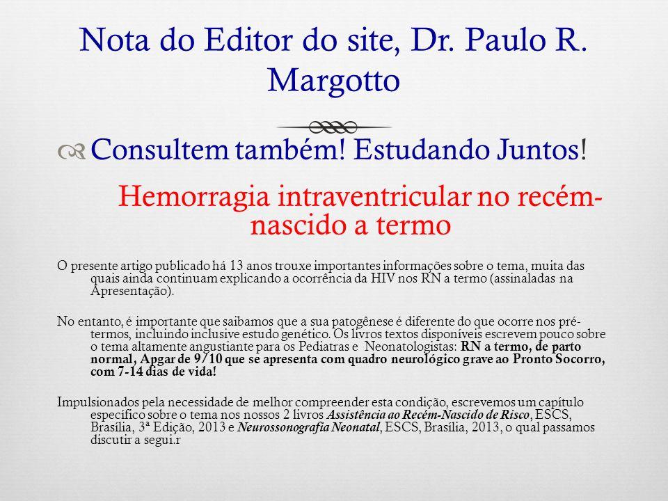 Nota do Editor do site, Dr. Paulo R. Margotto Consultem também! Estudando Juntos! Hemorragia intraventricular no recém- nascido a termo O presente art