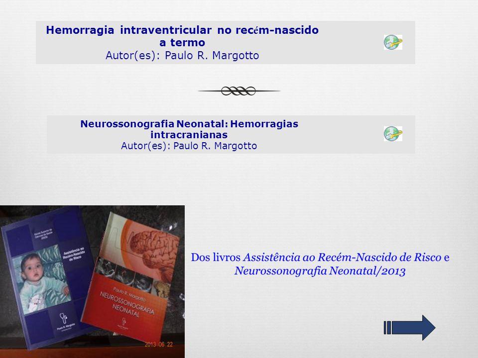 Hemorragia intraventricular no rec é m-nascido a termo Autor(es): Paulo R. Margotto Neurossonografia Neonatal: Hemorragias intracranianas Autor(es): P