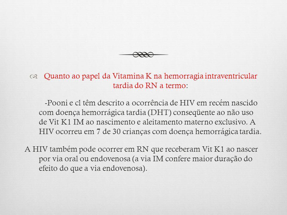 Quanto ao papel da Vitamina K na hemorragia intraventricular tardia do RN a termo: -Pooni e cl têm descrito a ocorrência de HIV em recém nascido com d