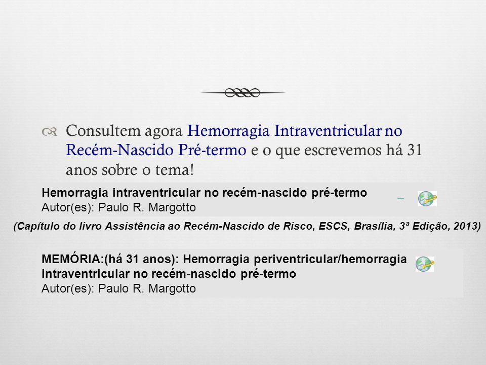 Consultem agora Hemorragia Intraventricular no Recém-Nascido Pré-termo e o que escrevemos há 31 anos sobre o tema! Hemorragia intraventricular no recé
