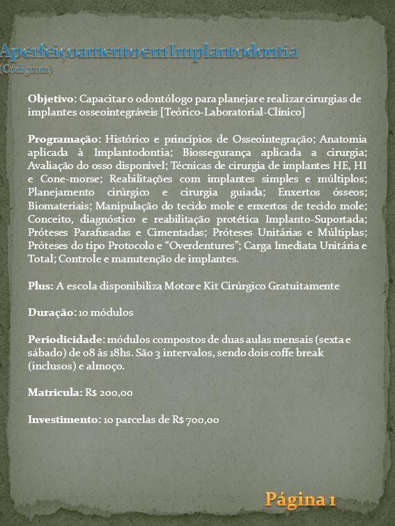 Objetivo: Capacitar o odontólogo para planejar e realizar cirurgias de implantes osseointegráveis [Teórico-Laboratorial-Clínico] Programação: Históric