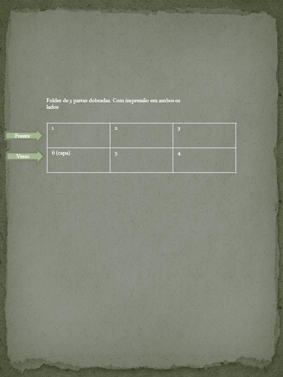 123 6 (capa)54 Folder de 3 partes dobradas. Com impressão em ambos os lados Frente Verso