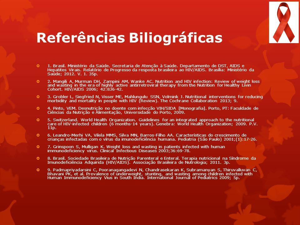 Referências Biliográficas 1. Brasil. Ministério da Saúde. Secretaria de Atenção à Saúde. Departamento de DST, AIDS e Hepatites Virais. Relatório de Pr