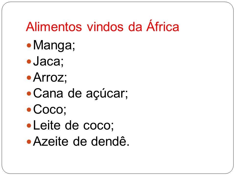 Alimentos vindos da África Manga; Jaca; Arroz; Cana de açúcar; Coco; Leite de coco; Azeite de dendê.
