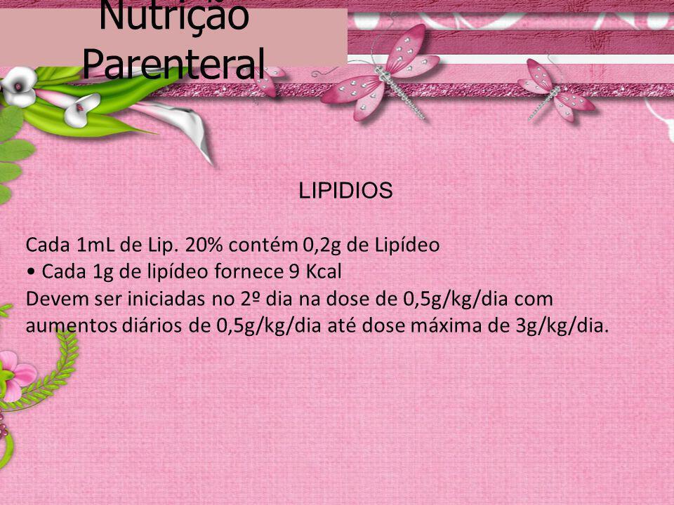 Nutrição Parenteral LIPIDIOS Cada 1mL de Lip. 20% contém 0,2g de Lipídeo Cada 1g de lipídeo fornece 9 Kcal Devem ser iniciadas no 2º dia na dose de 0,
