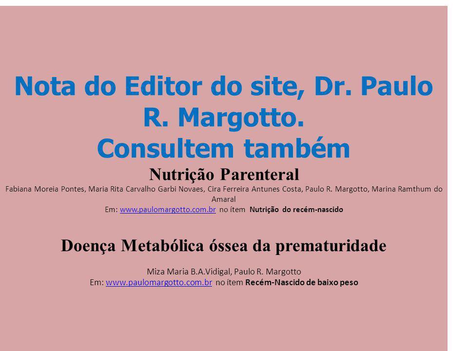Nota do Editor do site, Dr. Paulo R. Margotto. Consultem também Nutrição Parenteral Fabiana Moreia Pontes, Maria Rita Carvalho Garbi Novaes, Cira Ferr