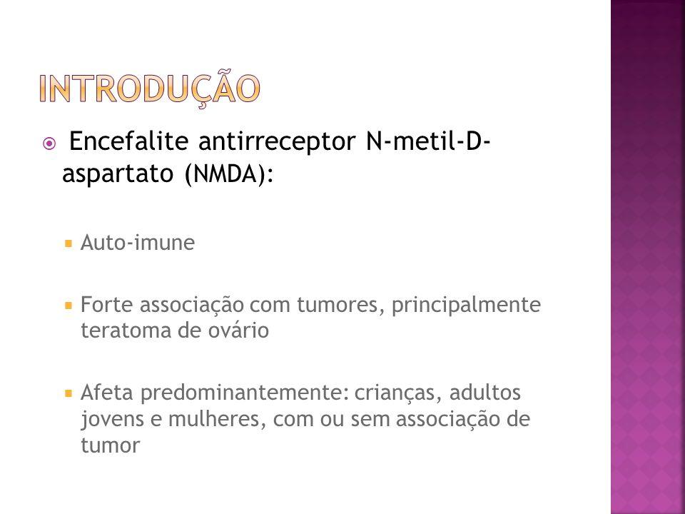 Encefalite antirreceptor N-metil-D- aspartato ( NMDA): Auto-imune Forte associação com tumores, principalmente teratoma de ovário Afeta predominanteme