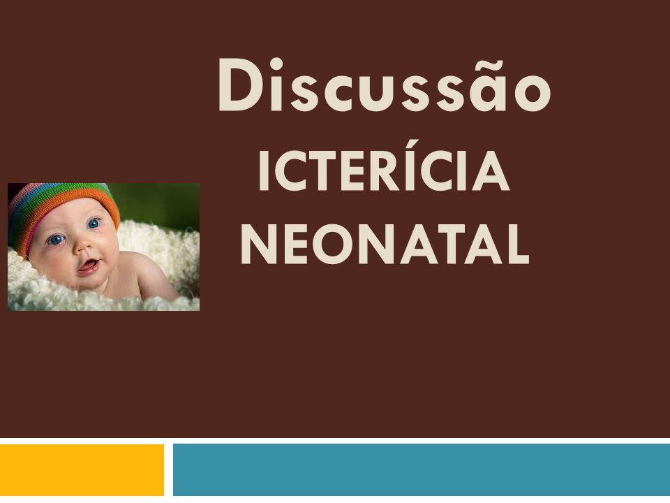 Discussão ICTERÍCIA NEONATAL