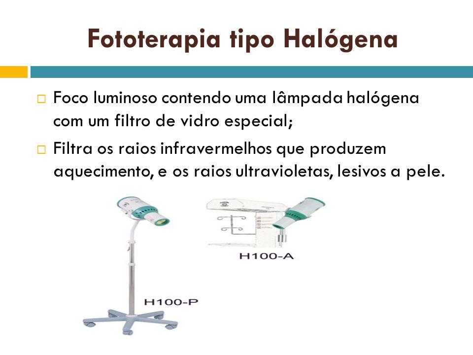 Fototerapia tipo Halógena Foco luminoso contendo uma lâmpada halógena com um filtro de vidro especial; Filtra os raios infravermelhos que produzem aqu