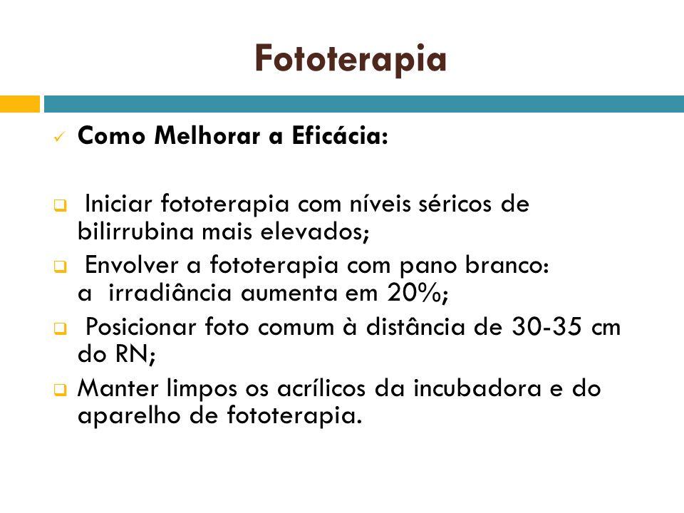 Fototerapia Como Melhorar a Eficácia: Iniciar fototerapia com níveis séricos de bilirrubina mais elevados; Envolver a fototerapia com pano branco: a i