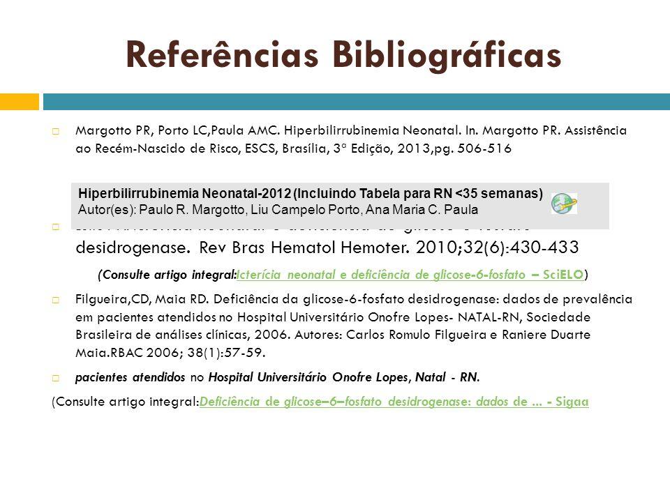 Referências Bibliográficas Margotto PR, Porto LC,Paula AMC. Hiperbilirrubinemia Neonatal. In. Margotto PR. Assistência ao Recém-Nascido de Risco, ESCS