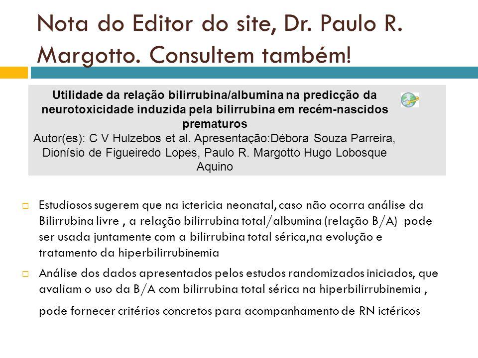 Nota do Editor do site, Dr. Paulo R. Margotto. Consultem também! Estudiosos sugerem que na ictericia neonatal, caso não ocorra análise da Bilirrubina