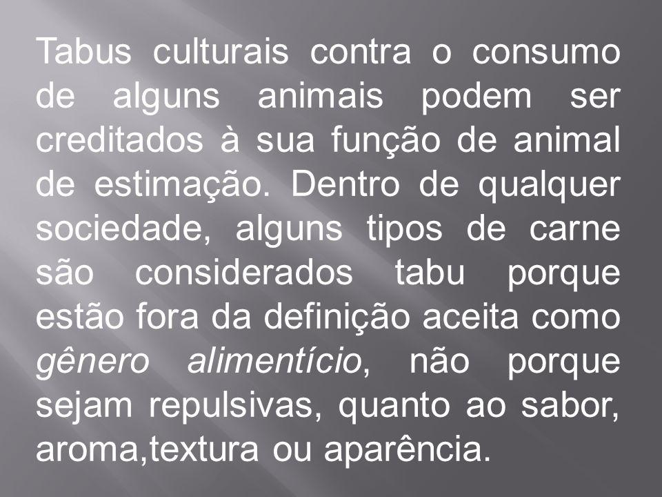 Tabus culturais contra o consumo de alguns animais podem ser creditados à sua função de animal de estimação. Dentro de qualquer sociedade, alguns tipo