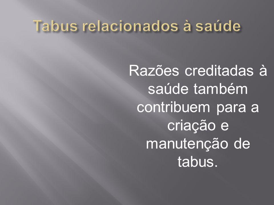 Razões creditadas à saúde também contribuem para a criação e manutenção de tabus.