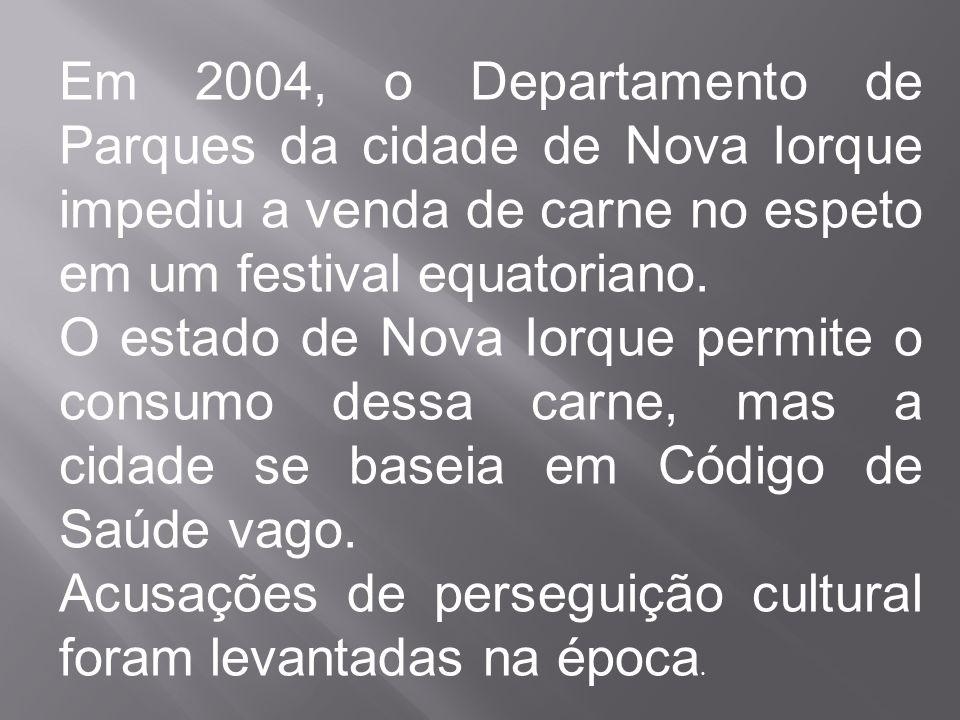 Em 2004, o Departamento de Parques da cidade de Nova Iorque impediu a venda de carne no espeto em um festival equatoriano. O estado de Nova Iorque per