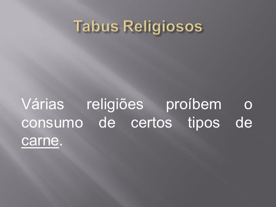Várias religiões proíbem o consumo de certos tipos de carne.