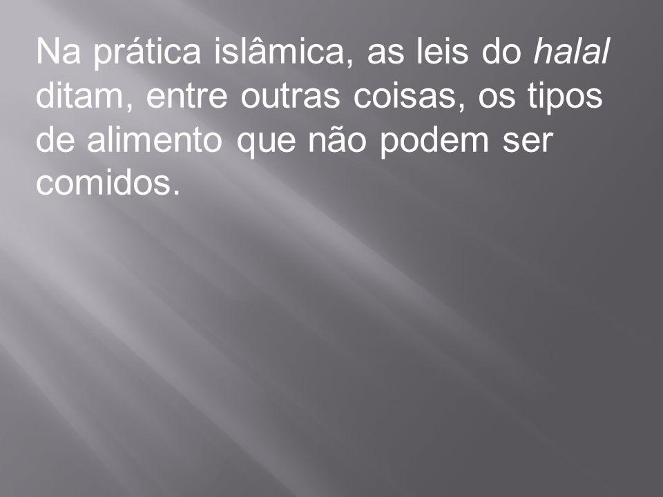 Na prática islâmica, as leis do halal ditam, entre outras coisas, os tipos de alimento que não podem ser comidos.