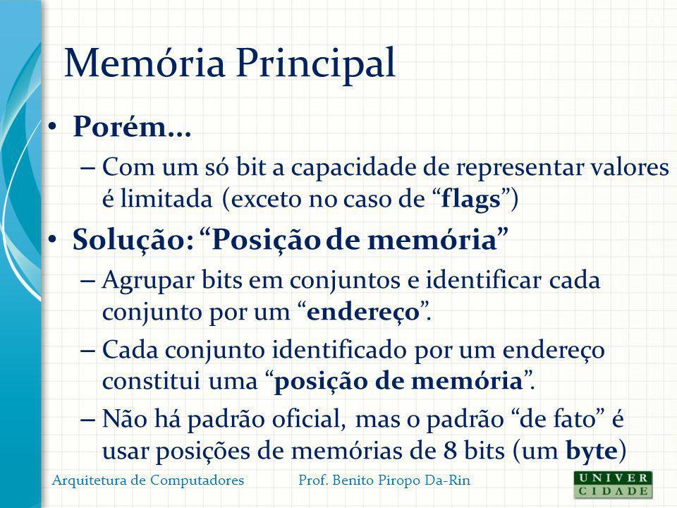 Memória Principal Porém... – Com um só bit a capacidade de representar valores é limitada (exceto no caso de flags) Solução: Posição de memória – Agru