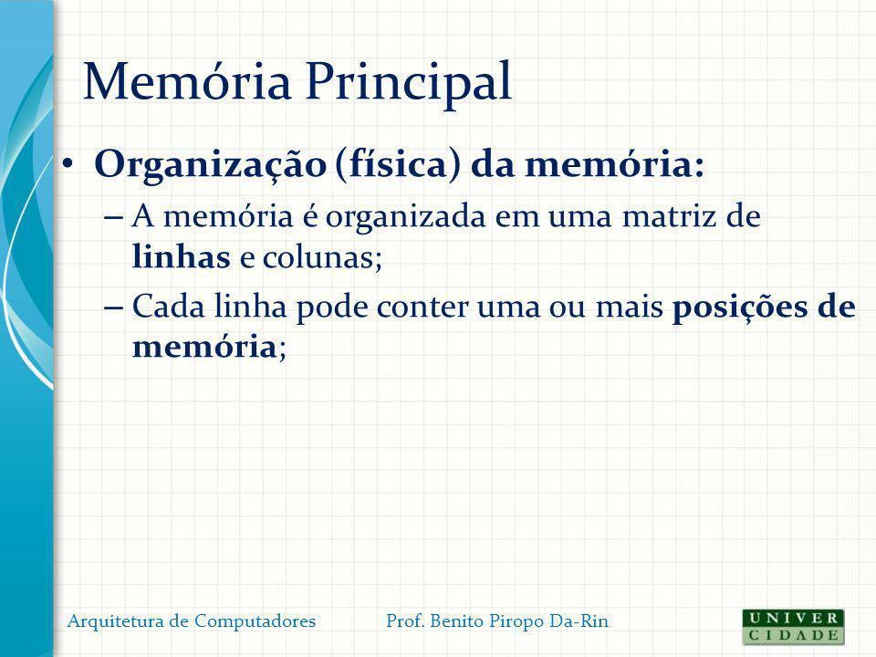 Memória Principal Organização (física) da memória: – A memória é organizada em uma matriz de linhas e colunas; – Cada linha pode conter uma ou mais po