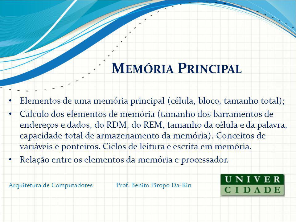 M EMÓRIA P RINCIPAL Elementos de uma memória principal (célula, bloco, tamanho total); Cálculo dos elementos de memória (tamanho dos barramentos de en