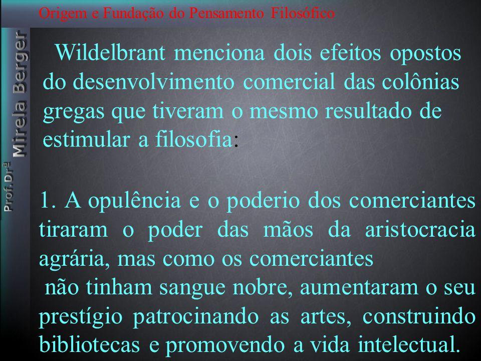 Origem e Fundação do Pensamento Filosófico Wildelbrant menciona dois efeitos opostos do desenvolvimento comercial das colônias gregas que tiveram o me