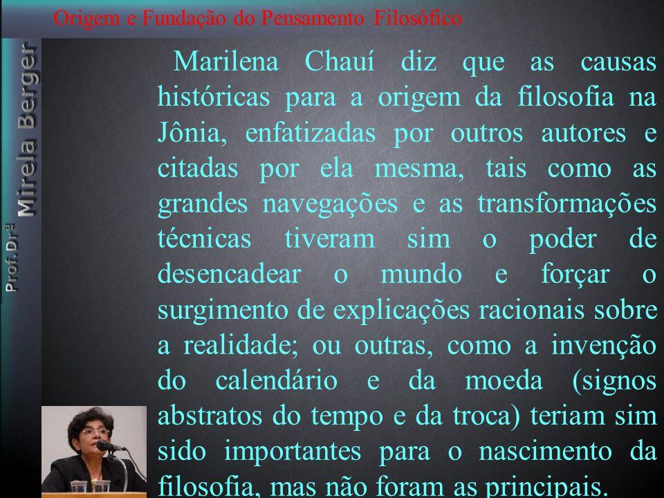 Origem e Fundação do Pensamento Filosófico Marilena Chauí diz que as causas históricas para a origem da filosofia na Jônia, enfatizadas por outros aut