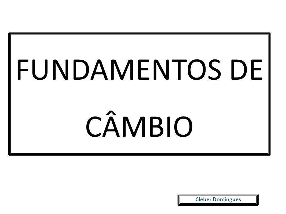 FUNDAMENTOS DE CÂMBIO Cleber Domingues