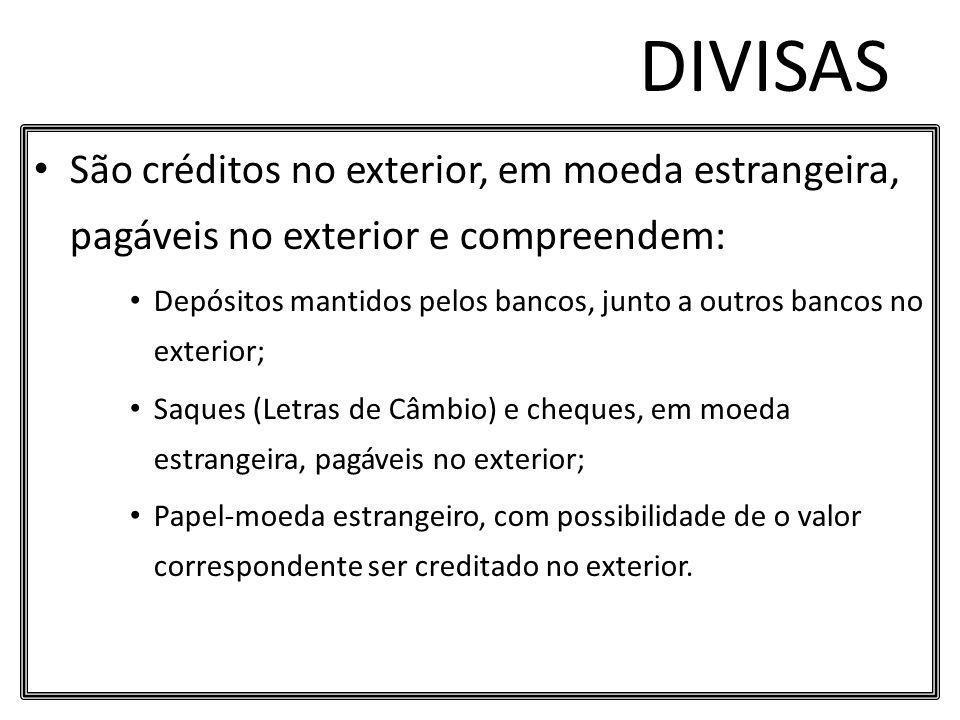 DIVISAS São créditos no exterior, em moeda estrangeira, pagáveis no exterior e compreendem: Depósitos mantidos pelos bancos, junto a outros bancos no