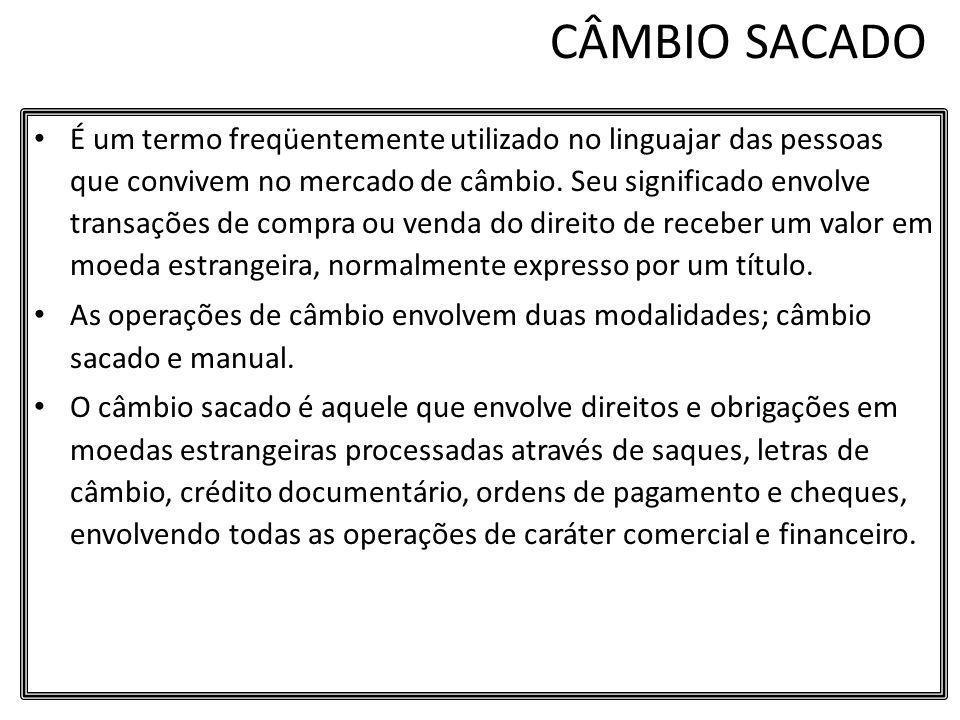 CÂMBIO SACADO É um termo freqüentemente utilizado no linguajar das pessoas que convivem no mercado de câmbio. Seu significado envolve transações de co