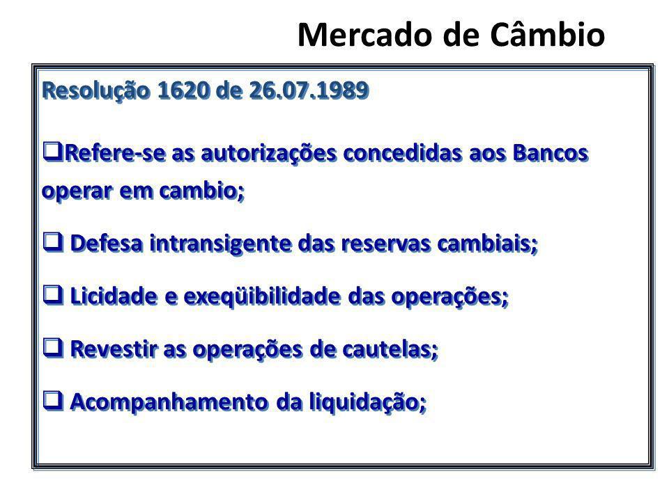 Mercado de Câmbio Resolução 1620 de 26.07.1989 Refere-se as autorizações concedidas aos Bancos operar em cambio; Defesa intransigente das reservas cam