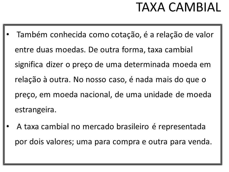 TAXA CAMBIAL Também conhecida como cotação, é a relação de valor entre duas moedas. De outra forma, taxa cambial significa dizer o preço de uma determ