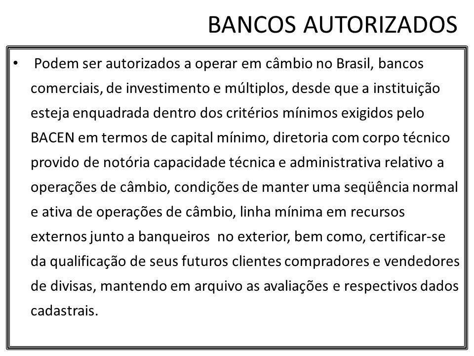 BANCOS AUTORIZADOS Podem ser autorizados a operar em câmbio no Brasil, bancos comerciais, de investimento e múltiplos, desde que a instituição esteja