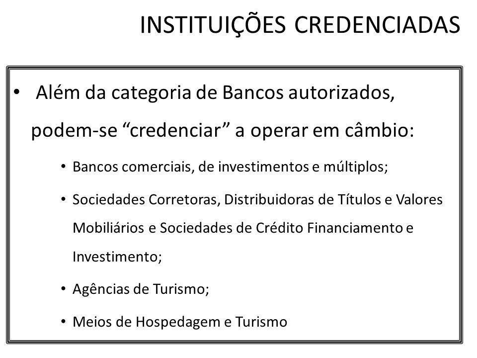 INSTITUIÇÕES CREDENCIADAS Além da categoria de Bancos autorizados, podem-se credenciar a operar em câmbio: Bancos comerciais, de investimentos e múlti